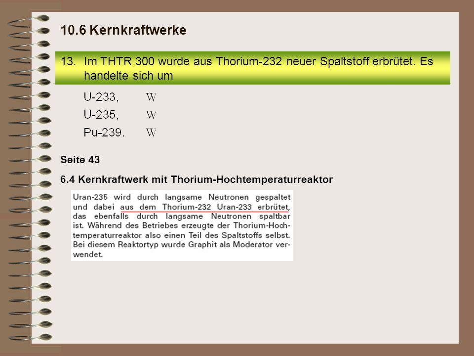 13.Im THTR 300 wurde aus Thorium-232 neuer Spaltstoff erbrütet.