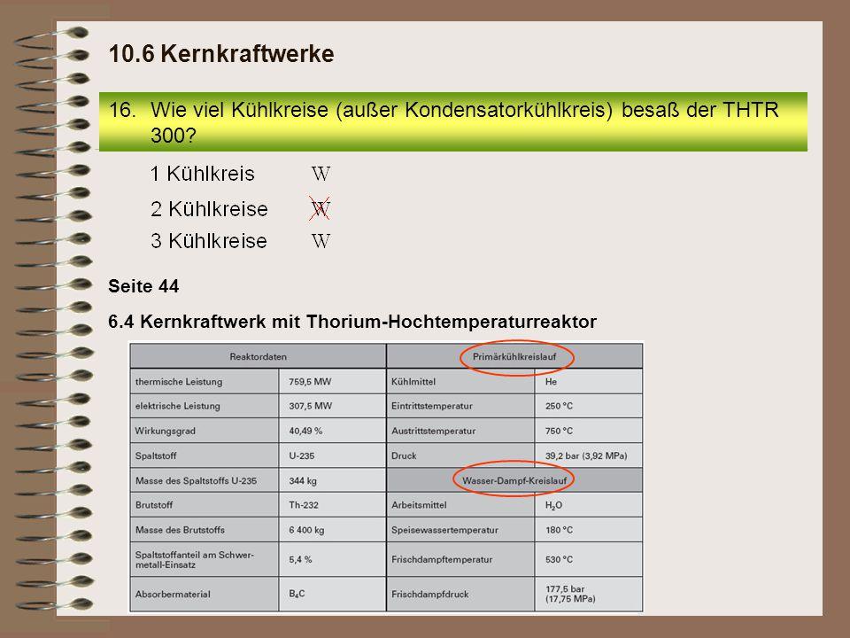 17.Wie viel Brennelementkugeln befanden sich im Reaktor des THTR 300? 10.6 Kernkraftwerke