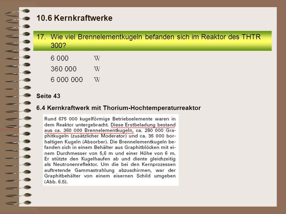 Seite 43 17.Wie viel Brennelementkugeln befanden sich im Reaktor des THTR 300.