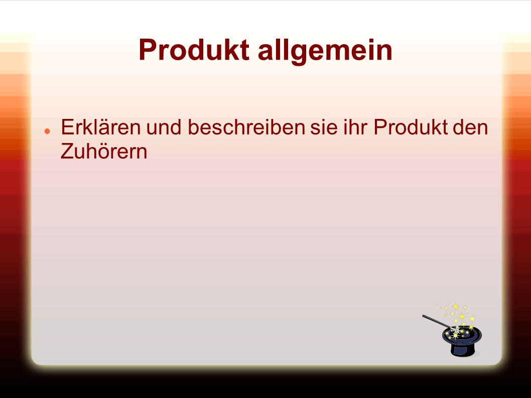 Produkt allgemein Erklären und beschreiben sie ihr Produkt den Zuhörern