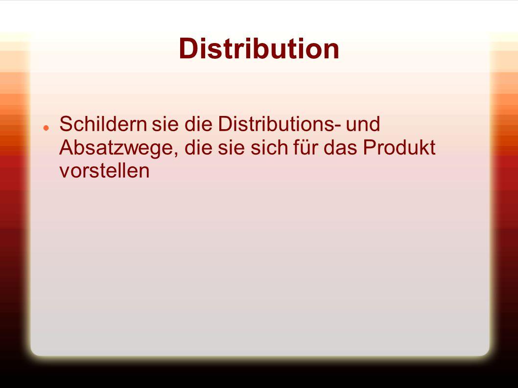 Distribution Schildern sie die Distributions- und Absatzwege, die sie sich für das Produkt vorstellen