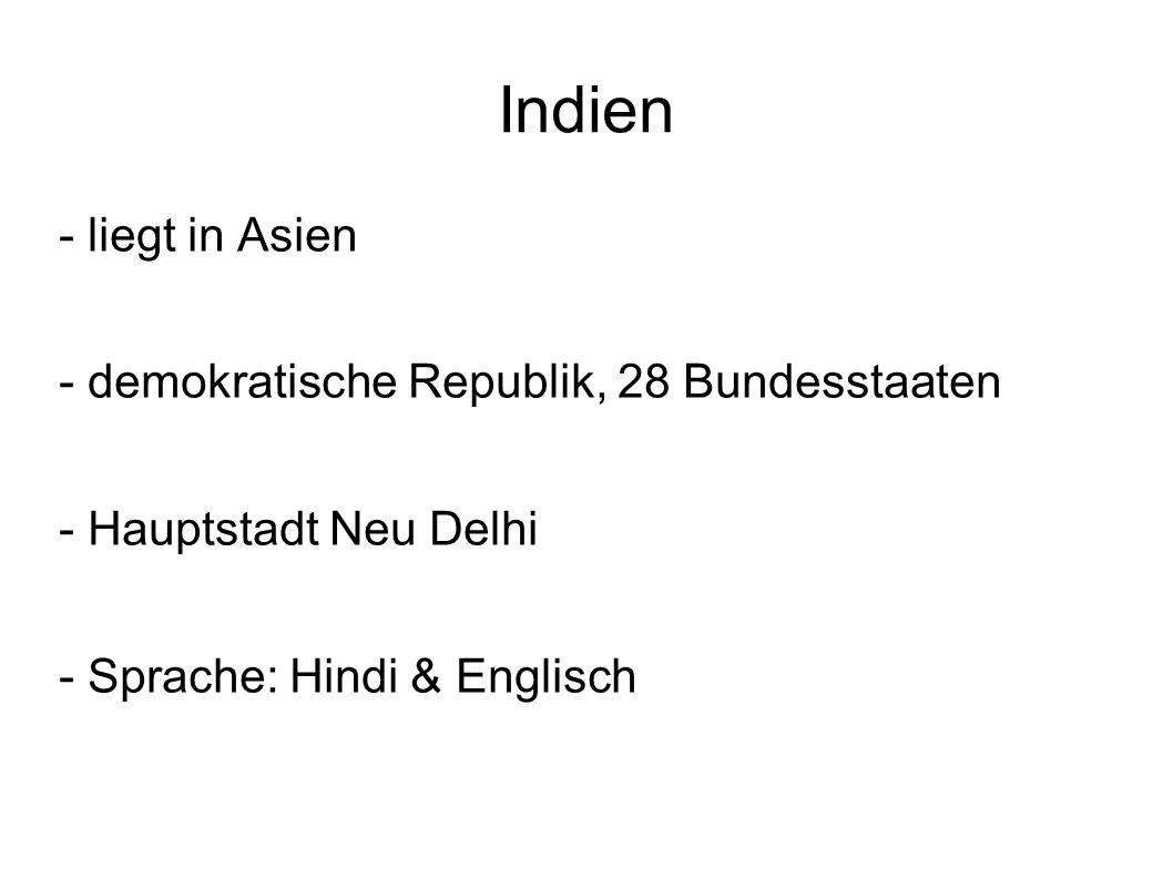 Indien - liegt in Asien - demokratische Republik, 28 Bundesstaaten - Hauptstadt Neu Delhi - Sprache: Hindi & Englisch