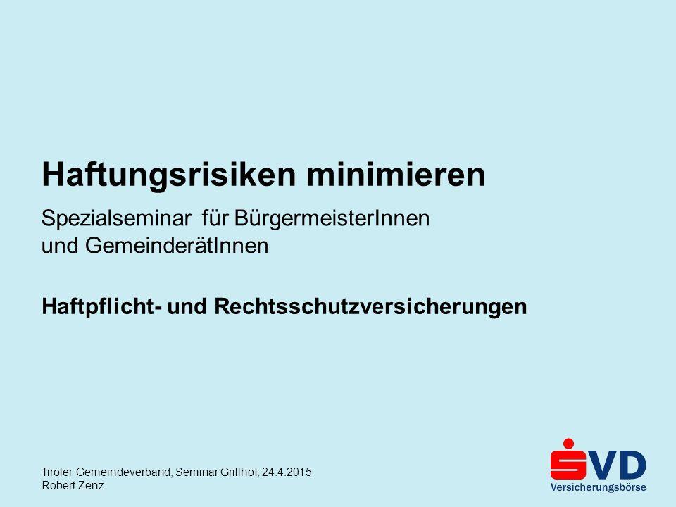 Spezialseminar für BürgermeisterInnen und GemeinderätInnen Haftungsrisiken minimieren Haftpflicht- und Rechtsschutzversicherungen Tiroler Gemeindeverb