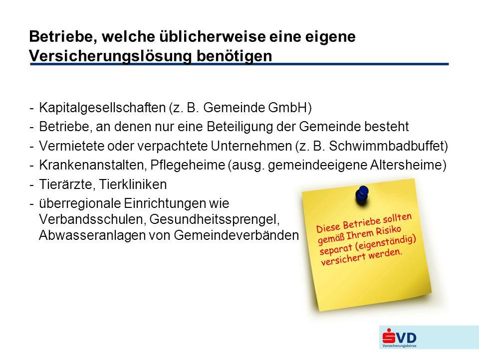 Betriebe, welche üblicherweise eine eigene Versicherungslösung benötigen -Kapitalgesellschaften (z. B. Gemeinde GmbH) -Betriebe, an denen nur eine Bet