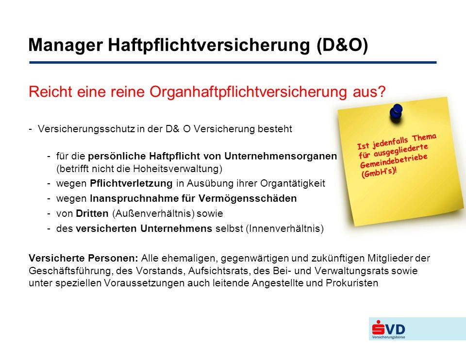 Manager Haftpflichtversicherung (D&O) -Versicherungsschutz in der D& O Versicherung besteht -für die persönliche Haftpflicht von Unternehmensorganen (