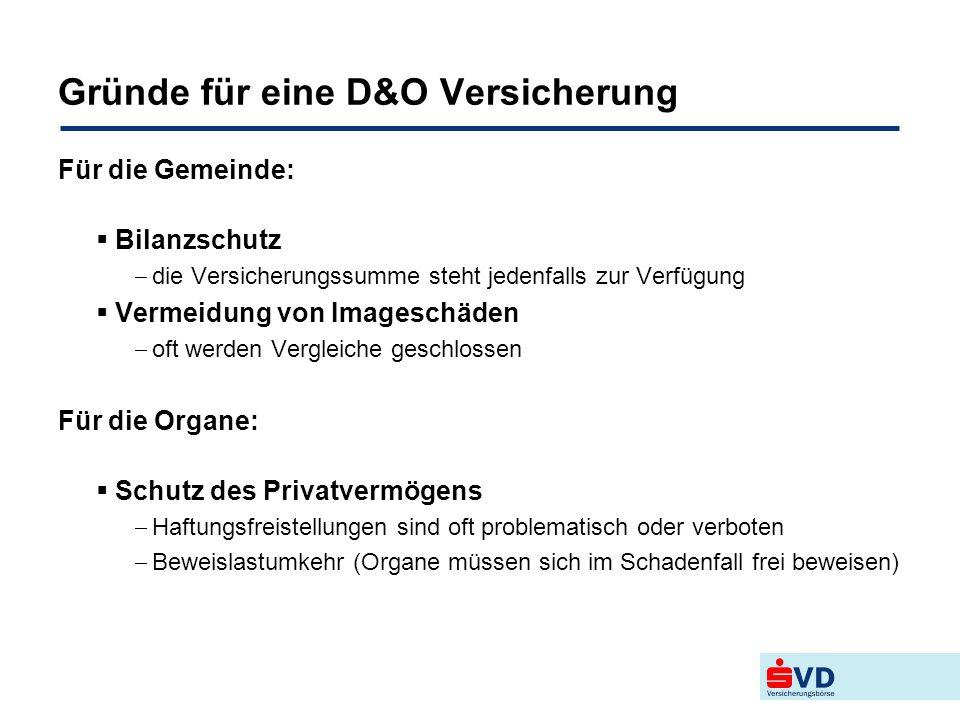Gründe für eine D&O Versicherung Für die Gemeinde:  Bilanzschutz  die Versicherungssumme steht jedenfalls zur Verfügung  Vermeidung von Imageschäde