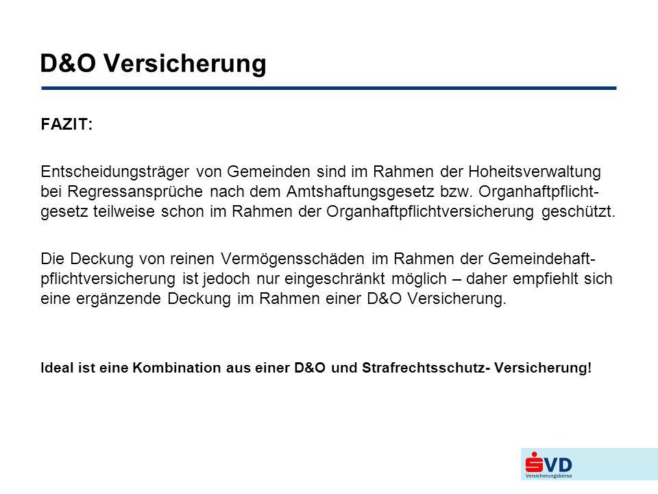 D&O Versicherung FAZIT: Entscheidungsträger von Gemeinden sind im Rahmen der Hoheitsverwaltung bei Regressansprüche nach dem Amtshaftungsgesetz bzw. O
