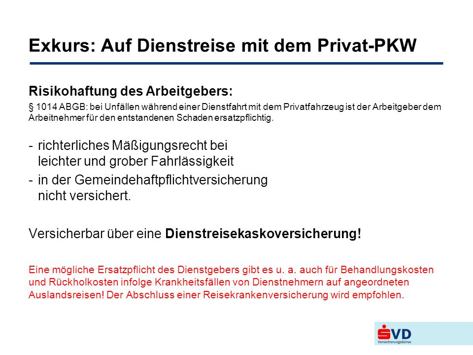 Exkurs: Auf Dienstreise mit dem Privat-PKW Risikohaftung des Arbeitgebers: § 1014 ABGB: bei Unfällen während einer Dienstfahrt mit dem Privatfahrzeug