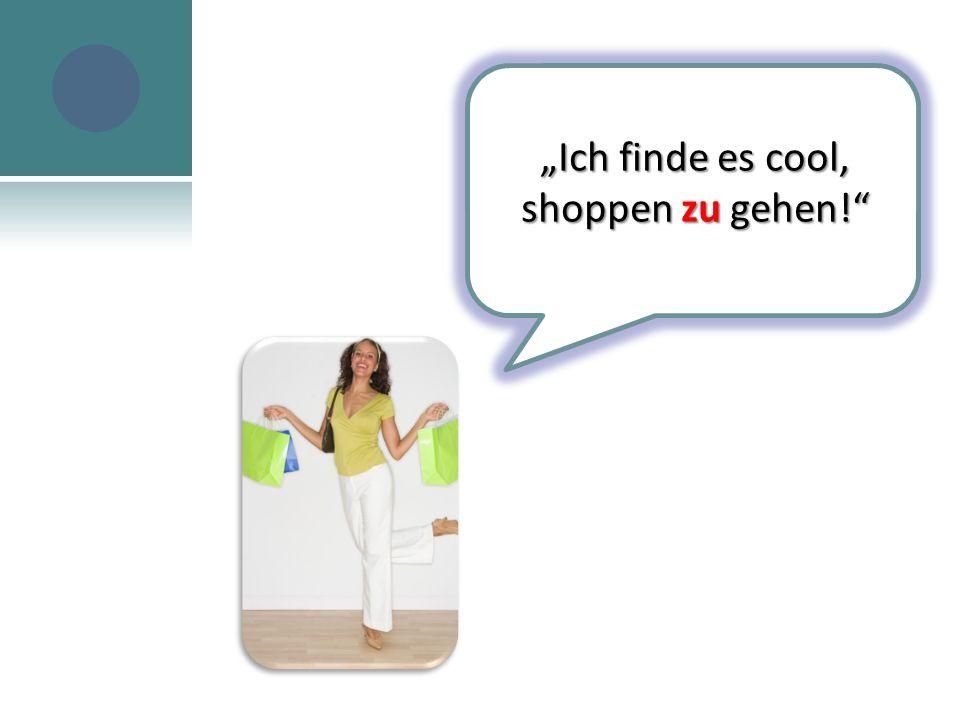 """""""Ich finde es cool, shoppen zu gehen!"""