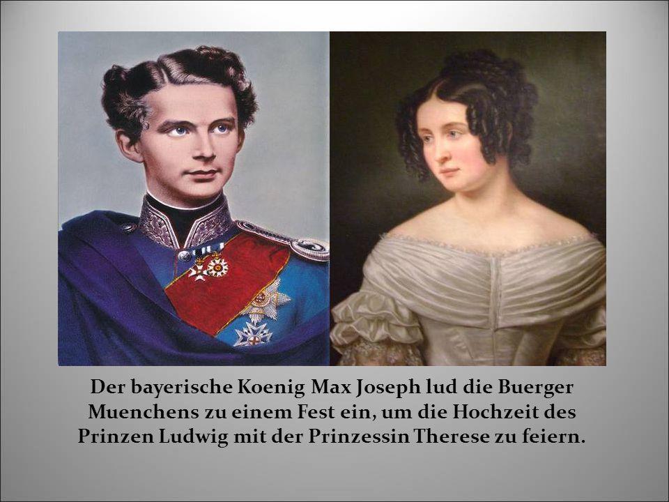 Der bayerische Koenig Max Joseph lud die Buerger Muenchens zu einem Fest ein, um die Hochzeit des Prinzen Ludwig mit der Prinzessin Therese zu feiern.