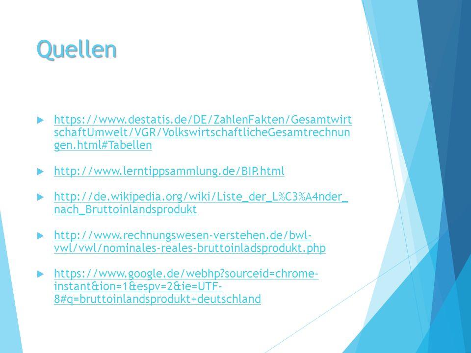 Quellen  https://www.destatis.de/DE/ZahlenFakten/Gesamtwirt schaftUmwelt/VGR/VolkswirtschaftlicheGesamtrechnun gen.html#Tabellen https://www.destatis