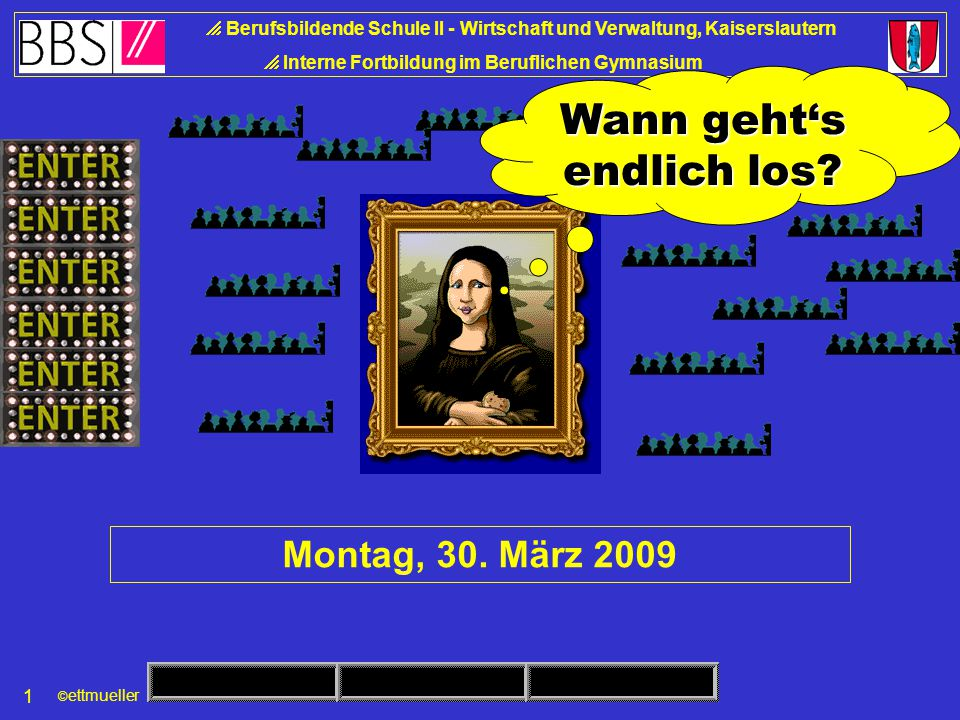 © ettmueller  Berufsbildende Schule II - Wirtschaft und Verwaltung, Kaiserslautern  Interne Fortbildung im Beruflichen Gymnasium 1 Wann geht's endlich los.