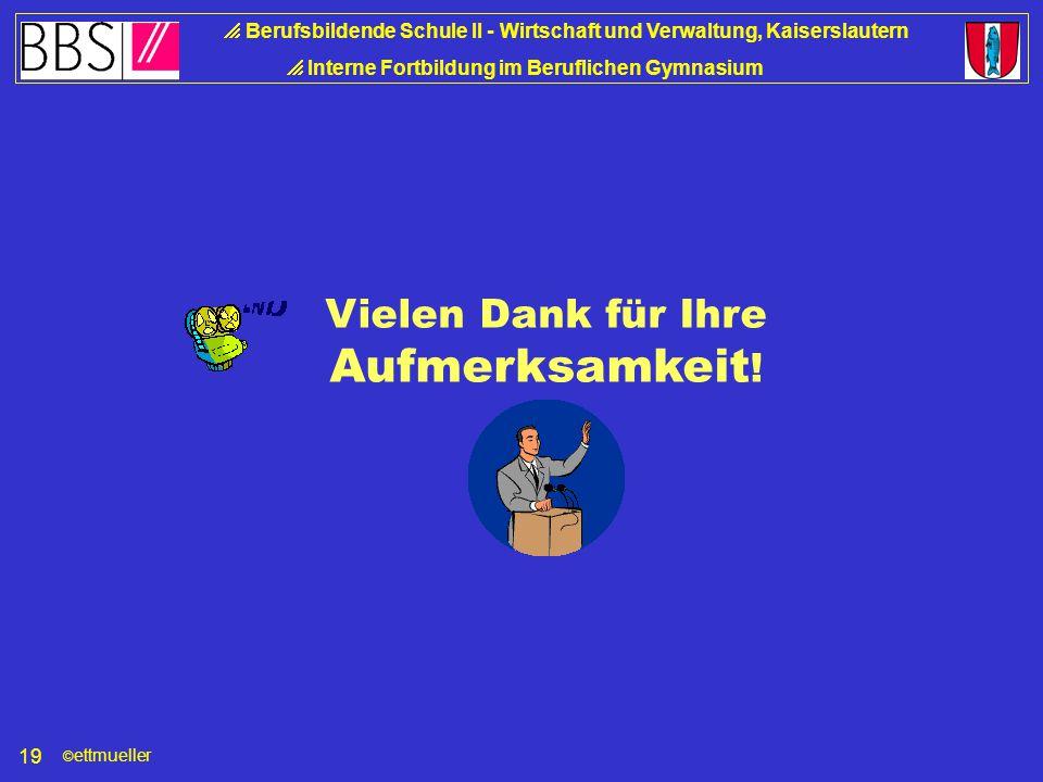 © ettmueller  Berufsbildende Schule II - Wirtschaft und Verwaltung, Kaiserslautern  Interne Fortbildung im Beruflichen Gymnasium 18 Lehrkontinuum