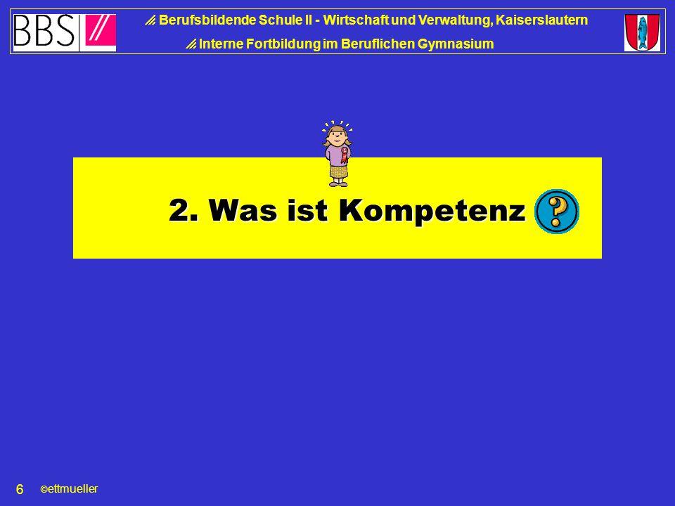 © ettmueller  Berufsbildende Schule II - Wirtschaft und Verwaltung, Kaiserslautern  Interne Fortbildung im Beruflichen Gymnasium 6 2.