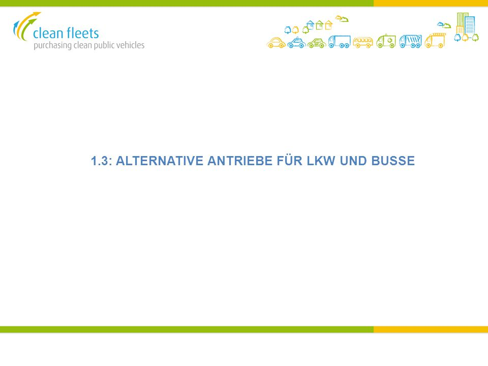 1.3: ALTERNATIVE ANTRIEBE FÜR LKW UND BUSSE