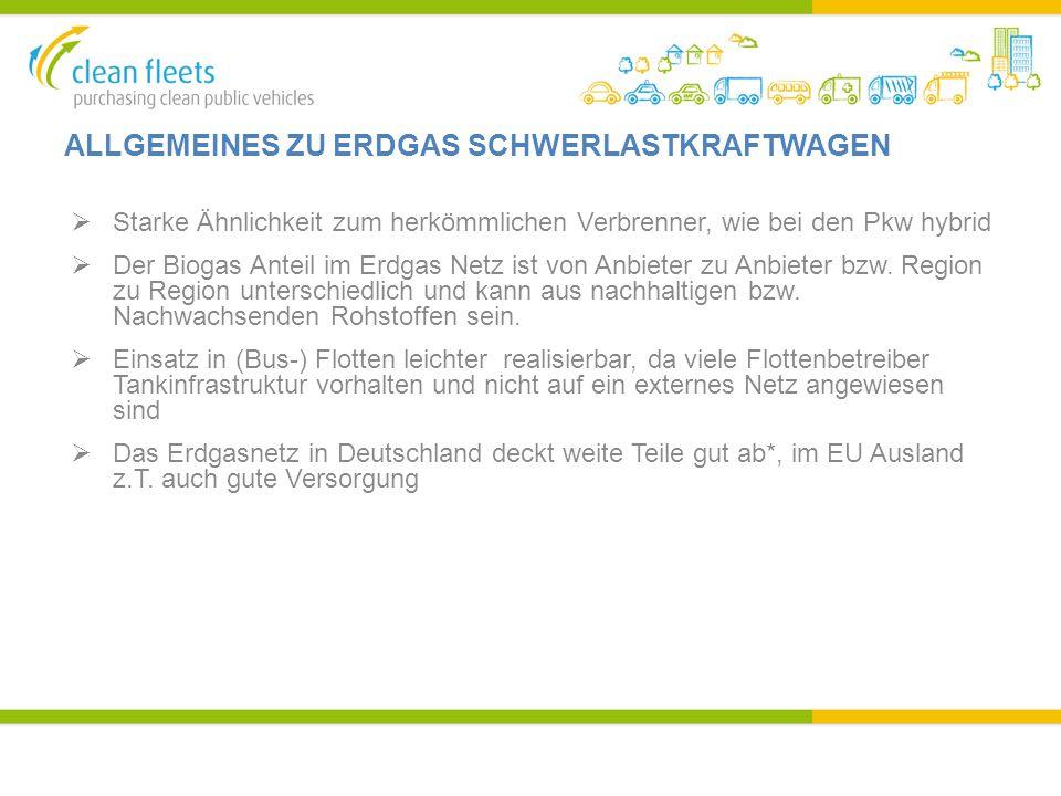 ALLGEMEINES ZU ERDGAS SCHWERLASTKRAFTWAGEN  Starke Ähnlichkeit zum herkömmlichen Verbrenner, wie bei den Pkw hybrid  Der Biogas Anteil im Erdgas Netz ist von Anbieter zu Anbieter bzw.