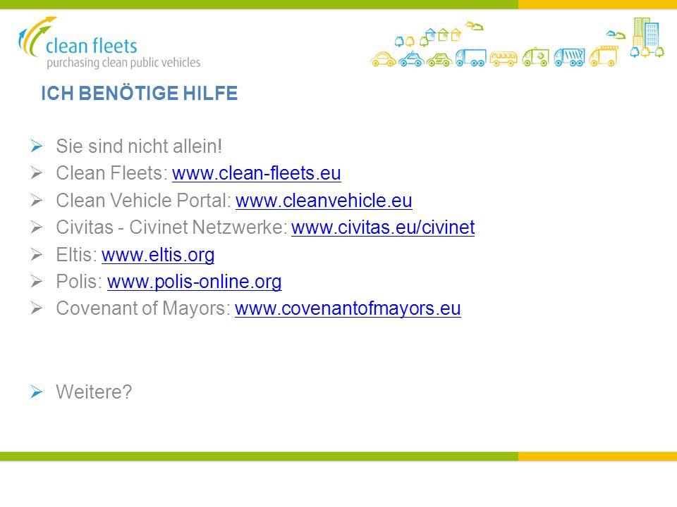 ICH BENÖTIGE HILFE  Sie sind nicht allein!  Clean Fleets: www.clean-fleets.euwww.clean-fleets.eu  Clean Vehicle Portal: www.cleanvehicle.euwww.clea