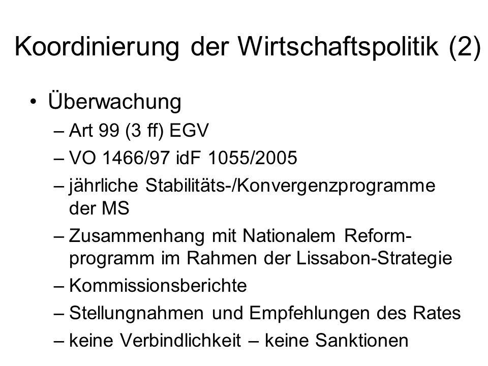 Koordinierung der Wirtschaftspolitik (2) Überwachung –Art 99 (3 ff) EGV –VO 1466/97 idF 1055/2005 –jährliche Stabilitäts-/Konvergenzprogramme der MS –