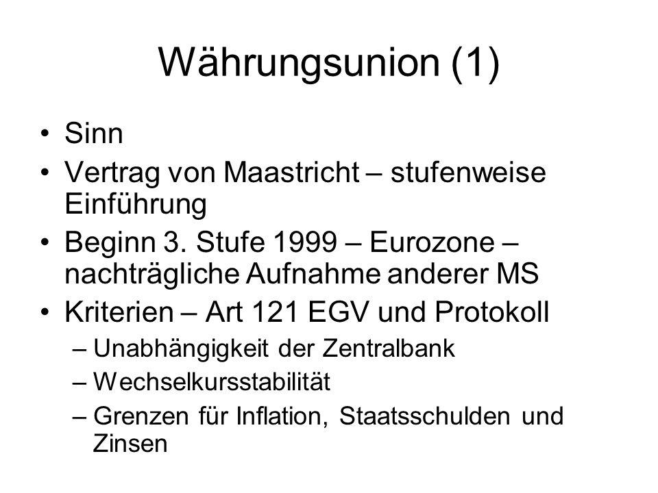 Währungsunion (2) Einheitliche EG-Geld-, Devisen- und Währungspolitik Hauptakteur Europäisches System der Zentralbanken – Art 107 ff EGV, Satzung EZB, nationale Regelungen –EZB und nationale Zentralbanken (zB ÖNB) –Weisungsbindung gegenüber EZB –Unabhängigkeit aller Zentralbanken