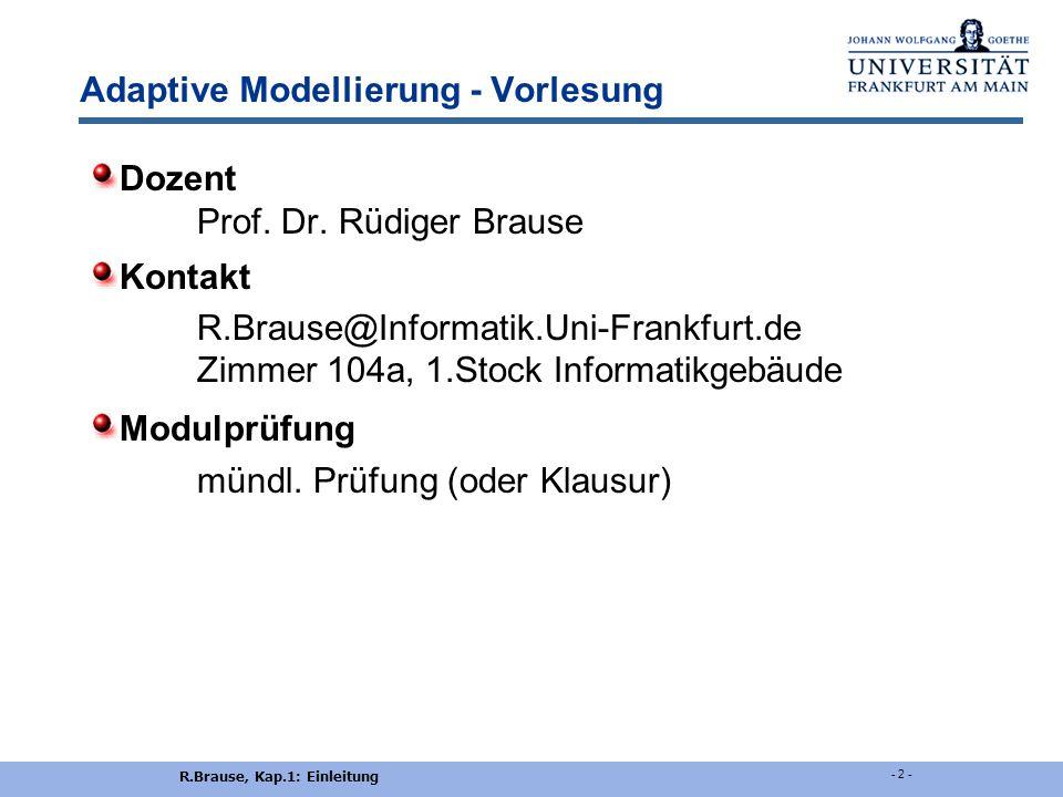 R.Brause, Kap.1: Einleitung - 2 - Adaptive Modellierung - Vorlesung Dozent Prof.