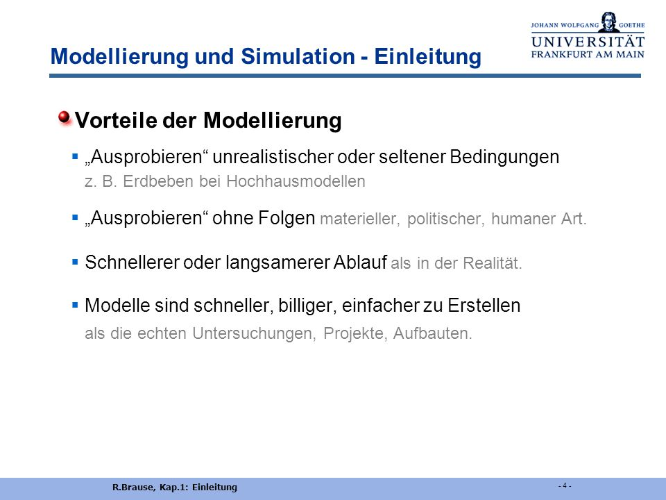 """R.Brause, Kap.1: Einleitung - 4 - Modellierung und Simulation - Einleitung Vorteile der Modellierung  """"Ausprobieren unrealistischer oder seltener Bedingungen z."""
