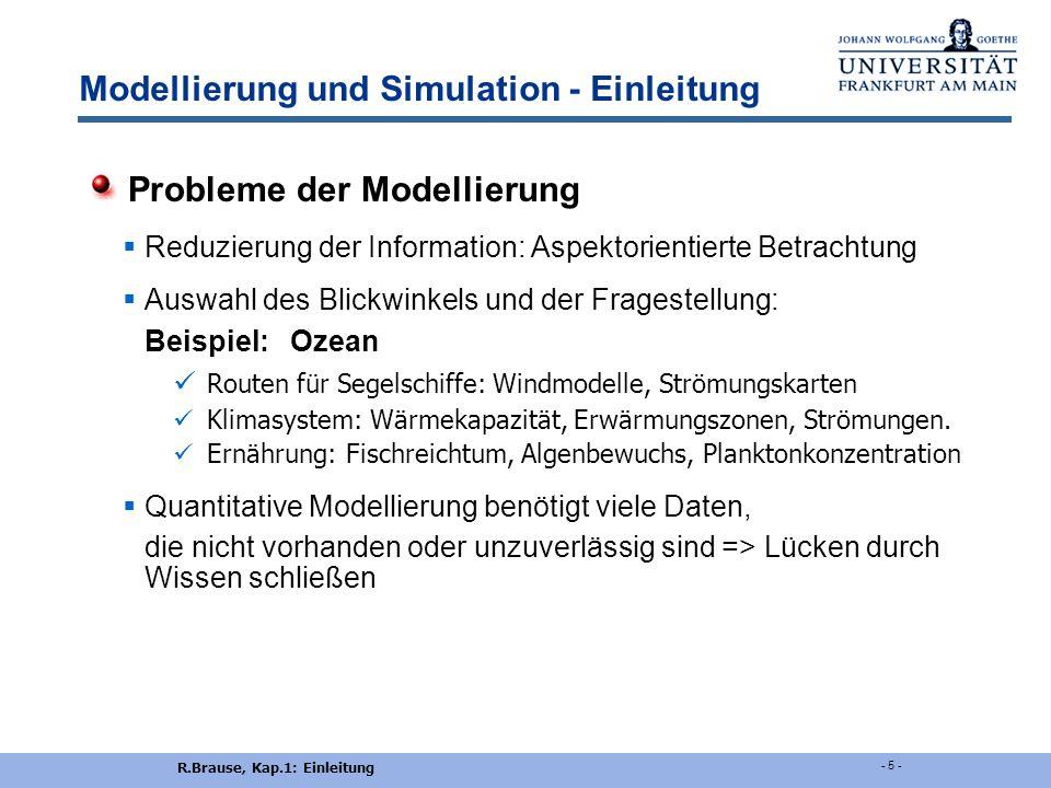 """R.Brause, Kap.1: Einleitung - 4 - Modellierung und Simulation - Einleitung Vorteile der Modellierung  """"Ausprobieren"""" unrealistischer oder seltener Be"""