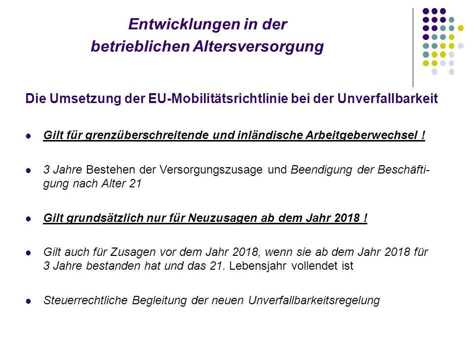 Entwicklungen in der betrieblichen Altersversorgung Die Umsetzung der EU-Mobilitätsrichtlinie bei der Unverfallbarkeit Gilt für grenzüberschreitende und inländische Arbeitgeberwechsel .