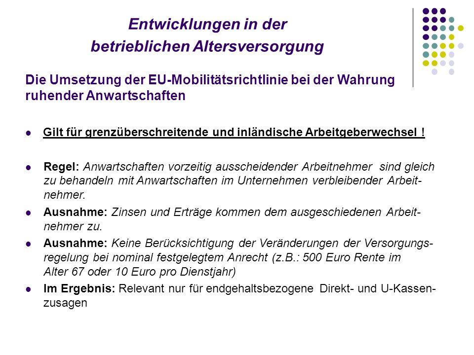 Entwicklungen in der betrieblichen Altersversorgung Die Umsetzung der EU-Mobilitätsrichtlinie bei der Wahrung ruhender Anwartschaften Gilt für grenzüberschreitende und inländische Arbeitgeberwechsel .