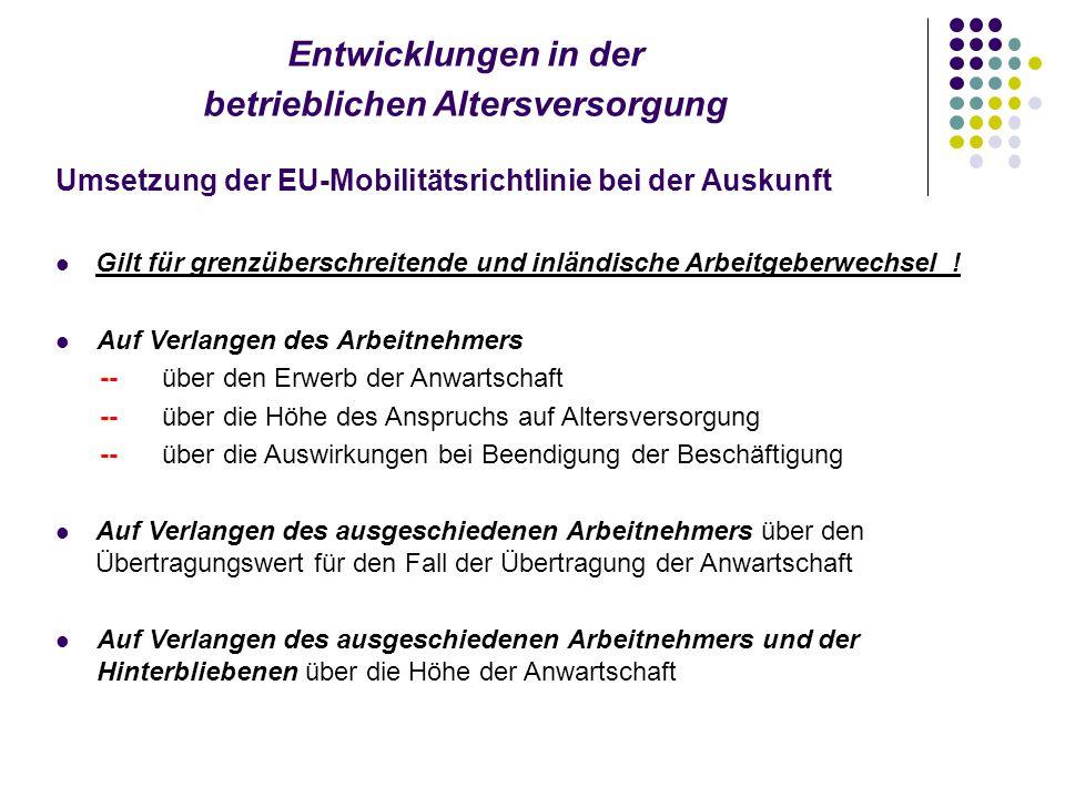 Entwicklungen in der betrieblichen Altersversorgung Umsetzung der EU-Mobilitätsrichtlinie bei der Auskunft Gilt für grenzüberschreitende und inländische Arbeitgeberwechsel .