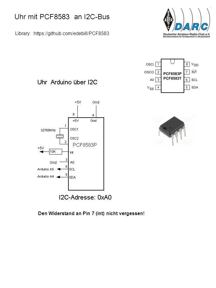 Uhr mit PCF8583 an I2C-Bus Library: https://github.com/edebill/PCF8583 Den Widerstand an Pin 7 (int) nicht vergessen!