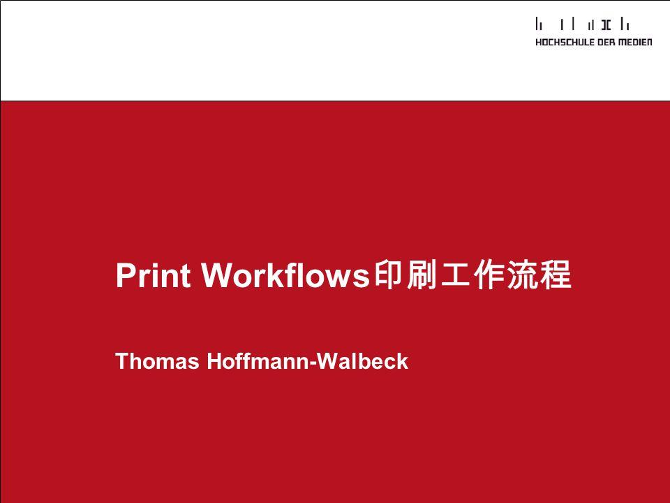 Dr. Hoffmann-Walbeck Prepress heute - 1 Thomas Hoffmann-Walbeck, Print Workflow - 1 Print Workflows 印刷工作流程 Thomas Hoffmann-Walbeck