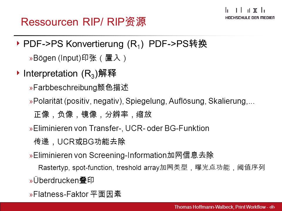 Dr. Hoffmann-Walbeck Prepress heute - 16 Thomas Hoffmann-Walbeck, Print Workflow - 16 Ressourcen RIP/ RIP 资源  PDF->PS Konvertierung (R 1 ) PDF->PS 转换