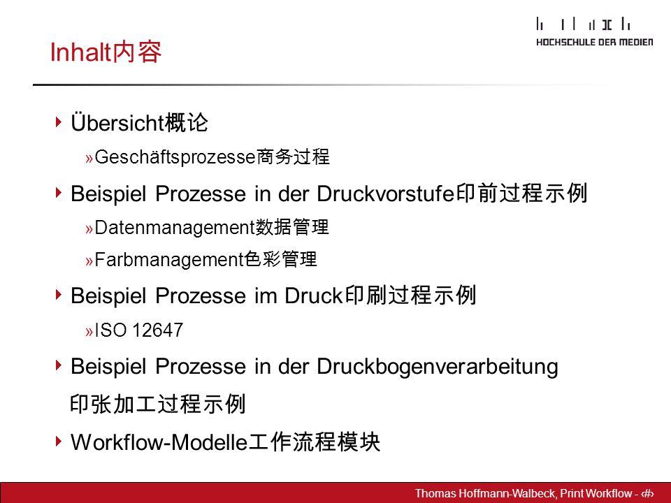 Dr. Hoffmann-Walbeck Prepress heute - 2 Thomas Hoffmann-Walbeck, Print Workflow - 2 Inhalt 内容  Übersicht 概论 » Geschäftsprozesse 商务过程  Beispiel Proze