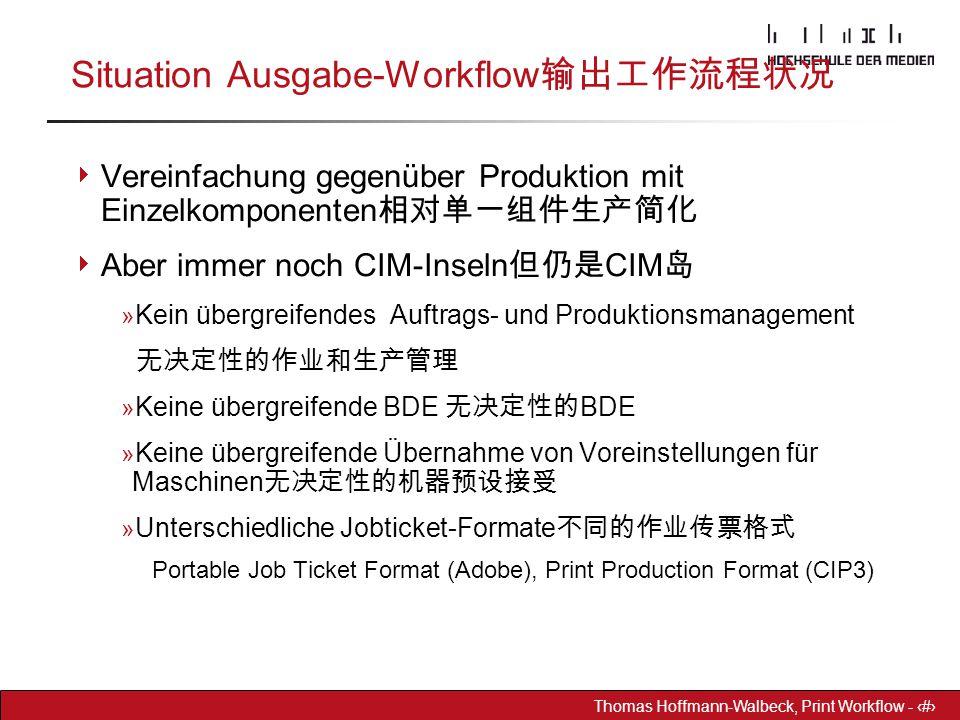 Dr. Hoffmann-Walbeck Prepress heute - 28 Thomas Hoffmann-Walbeck, Print Workflow - 28 Situation Ausgabe-Workflow 输出工作流程状况  Vereinfachung gegenüber Pr