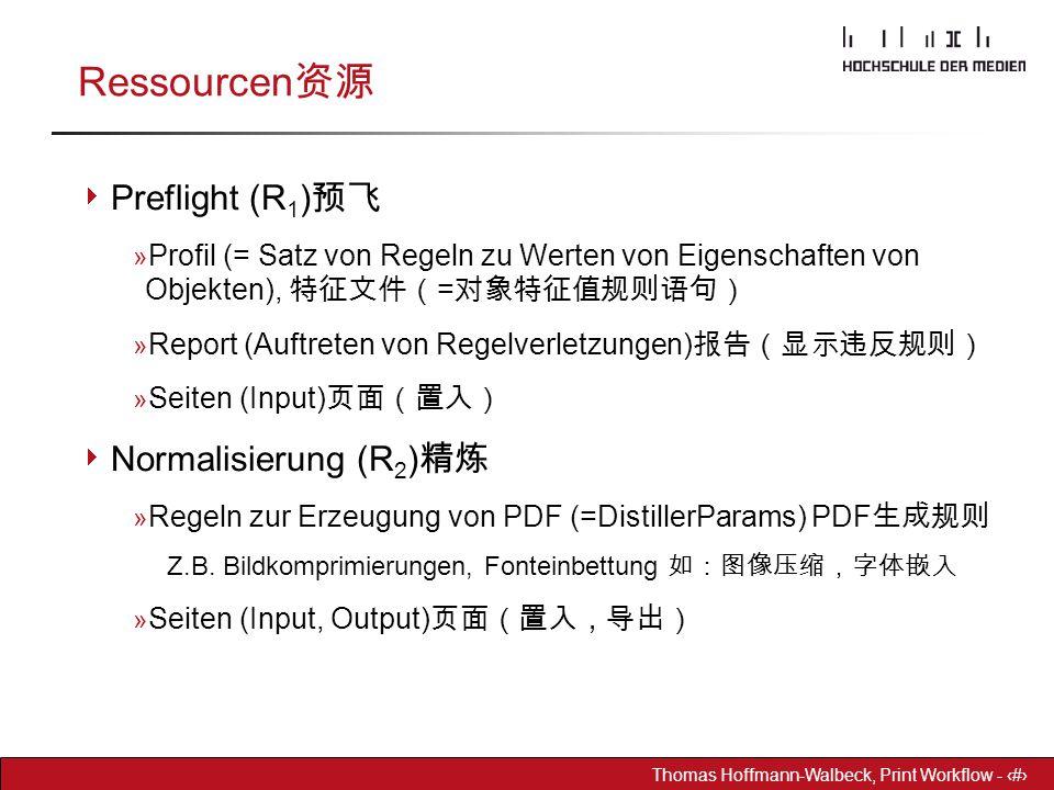 Dr. Hoffmann-Walbeck Prepress heute - 9 Thomas Hoffmann-Walbeck, Print Workflow - 9 Ressourcen 资源  Preflight (R 1 ) 预飞 » Profil (= Satz von Regeln zu