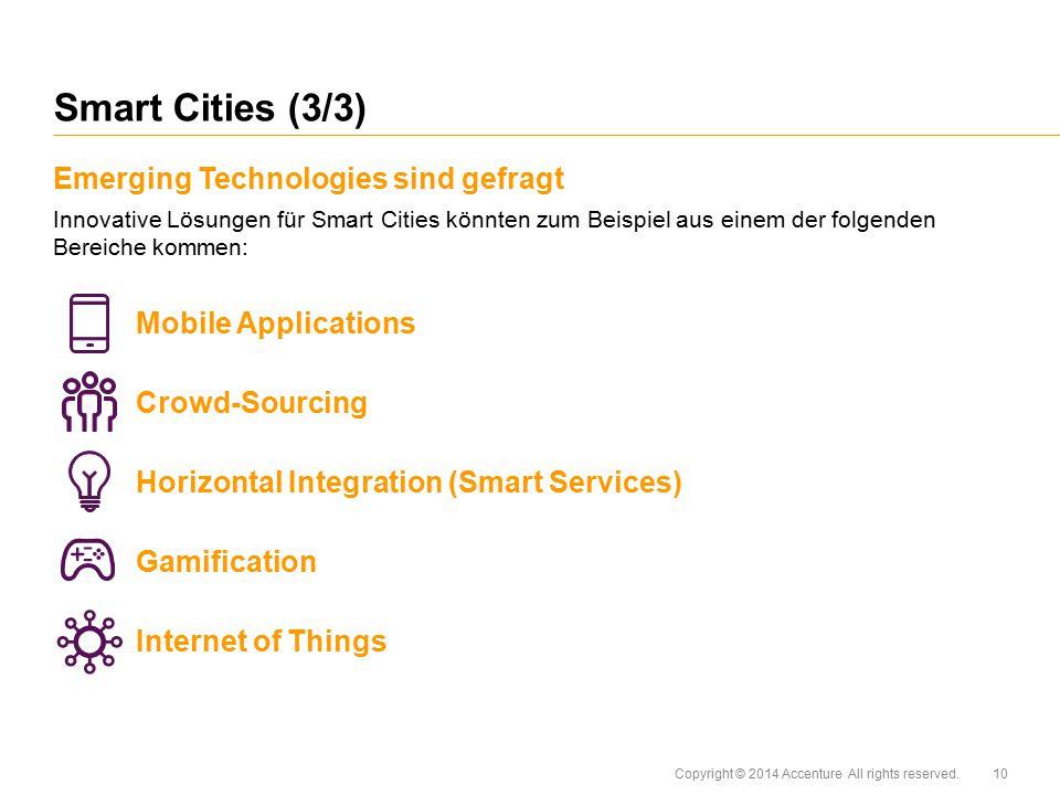 Copyright © 2014 Accenture All rights reserved. Emerging Technologies sind gefragt Innovative Lösungen für Smart Cities könnten zum Beispiel aus einem