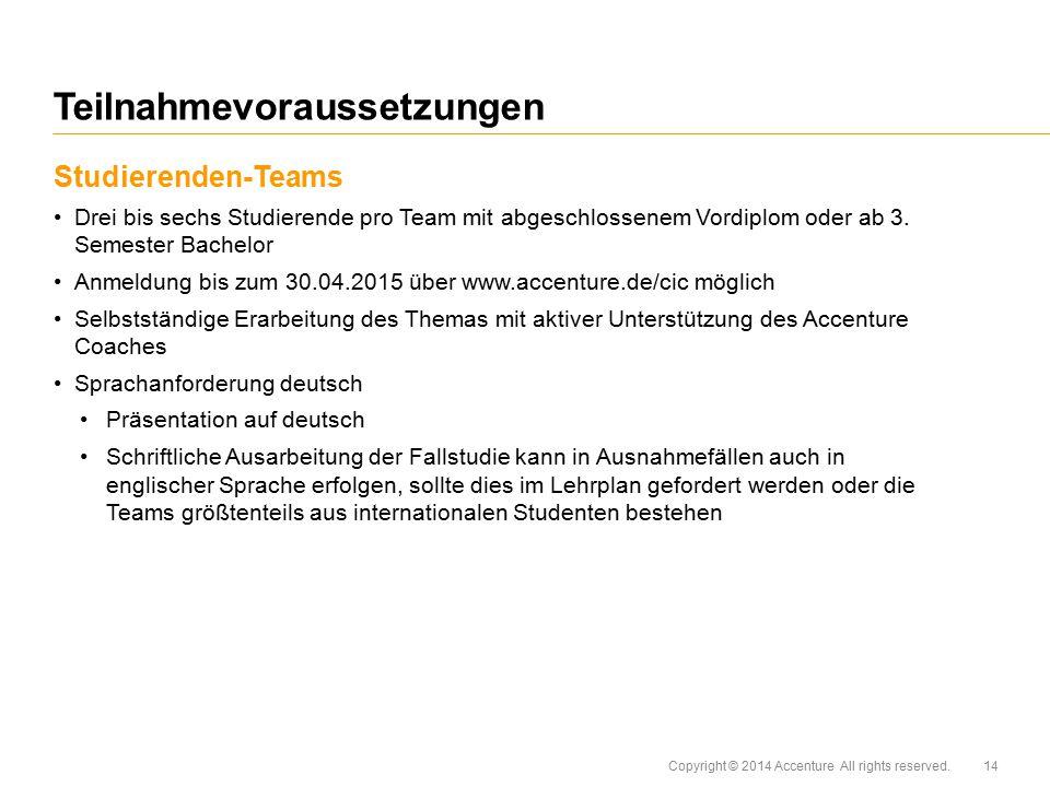 Copyright © 2014 Accenture All rights reserved. Studierenden-Teams Drei bis sechs Studierende pro Team mit abgeschlossenem Vordiplom oder ab 3. Semest