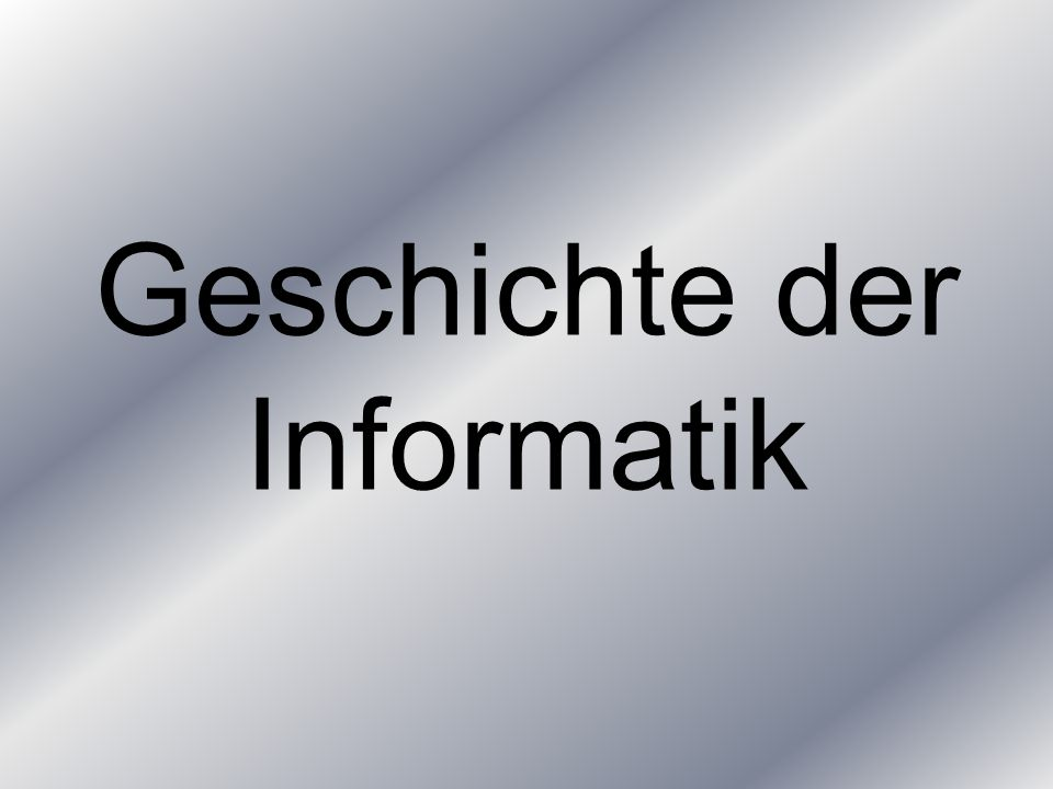 Inhaltsverzeichnis Definition der Informatik Rechenhilfen & Rechenmaschinen Programmgesteuerte Automaten Computer Big Blue – Apple & Microsoft