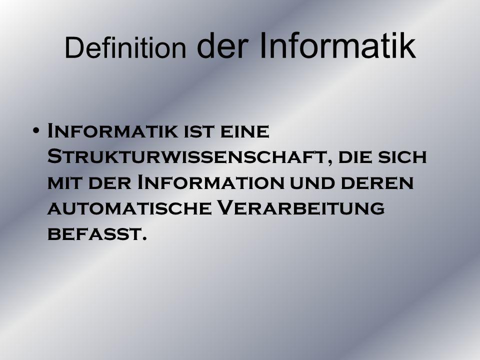 Definition der Informatik Informatik ist eine Strukturwissenschaft, die sich mit der Information und deren automatische Verarbeitung befasst.