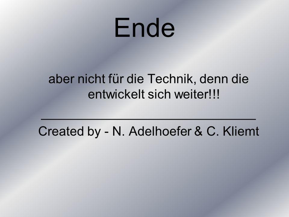 Ende aber nicht für die Technik, denn die entwickelt sich weiter!!.