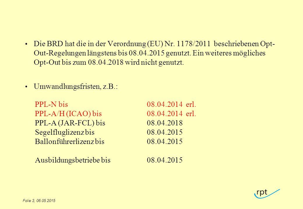 Die BRD hat die in der Verordnung (EU) Nr. 1178/2011 beschriebenen Opt- Out-Regelungen längstens bis 08.04.2015 genutzt. Ein weiteres mögliches Opt-Ou