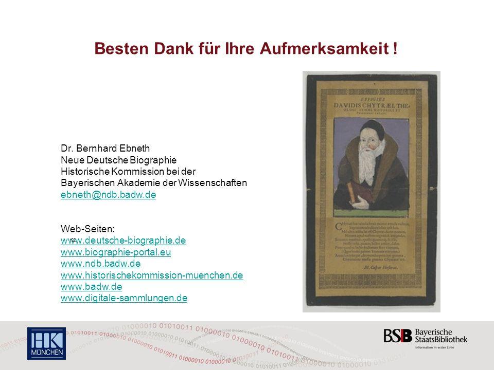 Besten Dank für Ihre Aufmerksamkeit ! Dr. Bernhard Ebneth Neue Deutsche Biographie Historische Kommission bei der Bayerischen Akademie der Wissenschaf