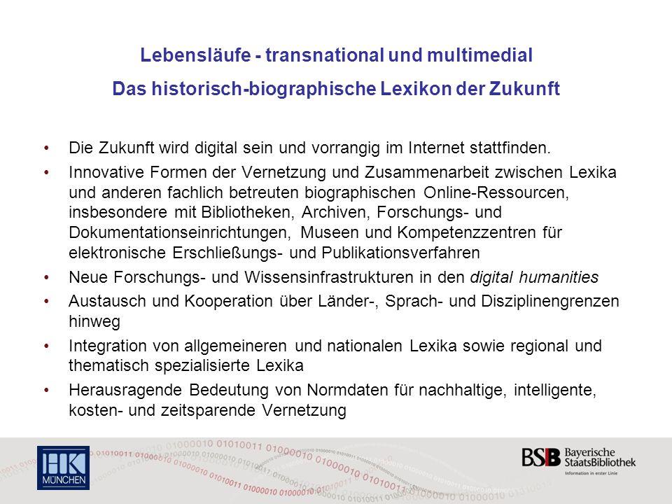 Lebensläufe - transnational und multimedial Das historisch-biographische Lexikon der Zukunft Die Zukunft wird digital sein und vorrangig im Internet s