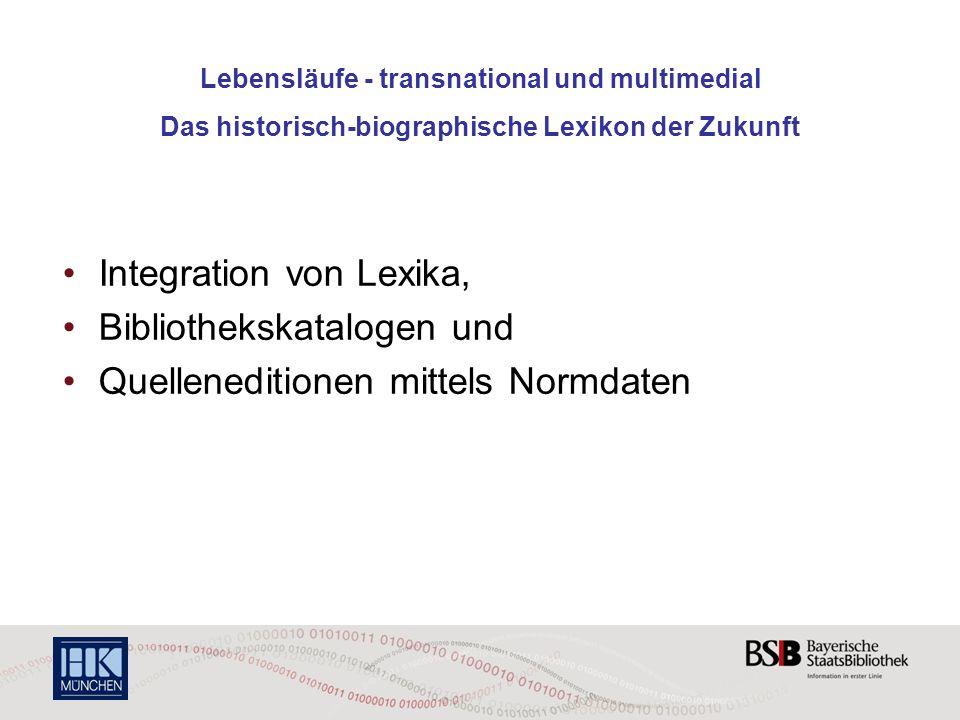 Lebensläufe - transnational und multimedial Das historisch-biographische Lexikon der Zukunft Integration von Lexika, Bibliothekskatalogen und Quellene