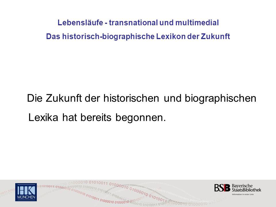 Lebensläufe - transnational und multimedial Das historisch-biographische Lexikon der Zukunft Integration von Lexika und weiteren Ressourcen: Ausstellungsnachweise Bibliographien Werkkataloge mit Bildern