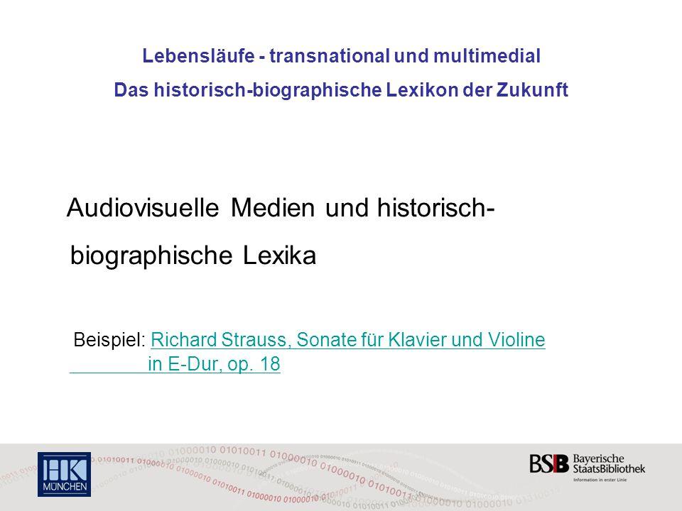 Lebensläufe - transnational und multimedial Das historisch-biographische Lexikon der Zukunft Audiovisuelle Medien und historisch- biographische Lexika