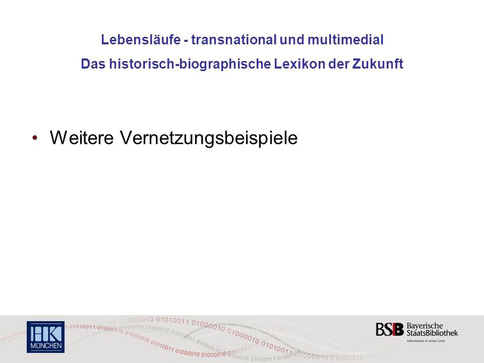 Lebensläufe - transnational und multimedial Das historisch-biographische Lexikon der Zukunft Weitere Vernetzungsbeispiele