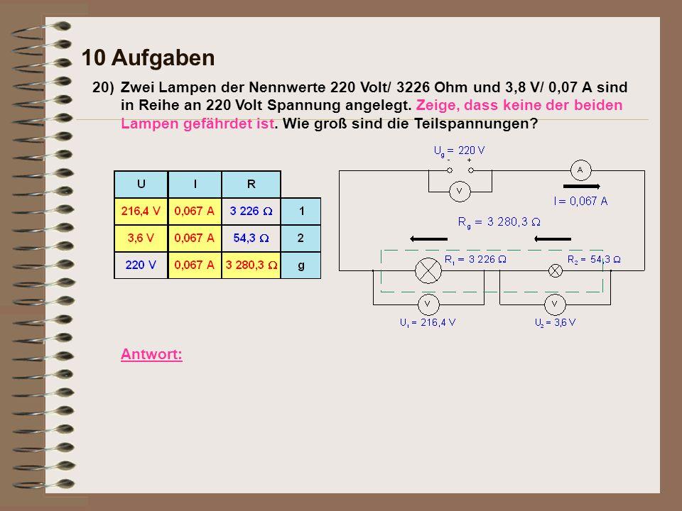 Antwort: 20)Zwei Lampen der Nennwerte 220 Volt/ 3226 Ohm und 3,8 V/ 0,07 A sind in Reihe an 220 Volt Spannung angelegt.