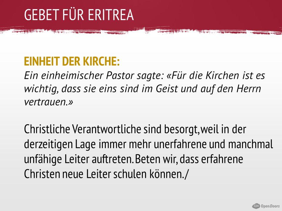 GEBET FÜR ERITREA EINHEIT DER KIRCHE: Ein einheimischer Pastor sagte: «Für die Kirchen ist es wichtig, dass sie eins sind im Geist und auf den Herrn v