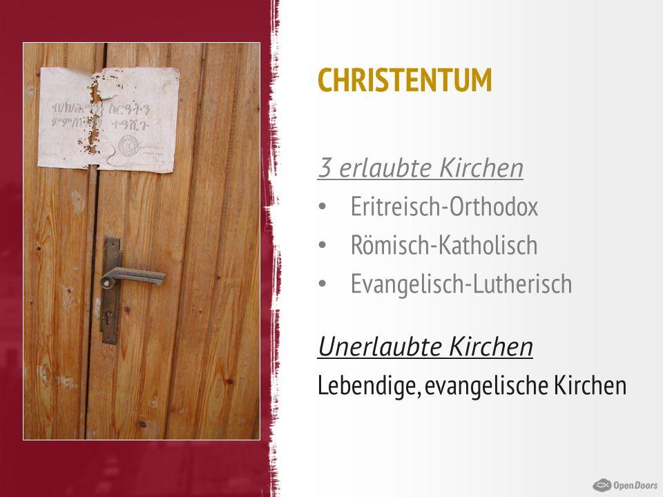 CHRISTENTUM 3 erlaubte Kirchen Eritreisch-Orthodox Römisch-Katholisch Evangelisch-Lutherisch Unerlaubte Kirchen Lebendige, evangelische Kirchen